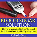 Blood Sugar Solution: The Ultra-metabolism Diabetes Book and Diabetic Cookbook for Healthy Weightloss Audiobook by Orlando Scott Narrated by Dave Wright