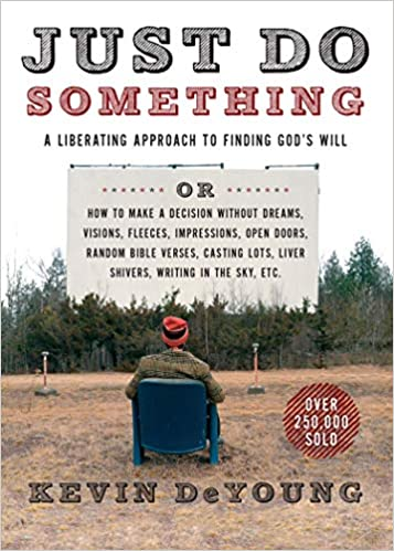 Just Do Something: A Liberating Approach to Finding God's Will by Kevin DeYoung