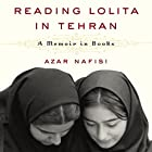 Reading Lolita in Tehran: A Memoir in Books Audiobook by Azar Nafisi Narrated by Azar Nafisi