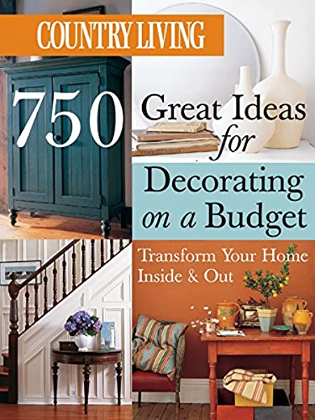 Country Living 750 Great Ideas For Decorating On A Budget Transform Your Home Inside Out 9781588163042 Amazon Com Books