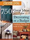 country home decorating ideas Country Living 750 Great Ideas for Decorating on a Budget: Transform Your Home Inside & Out