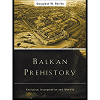 Balkan Prehistory: Exclusion, Incorporation and Identity