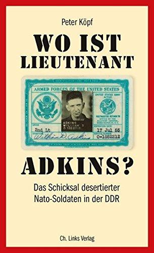 Wo ist Lieutenant Adkins? Das Schicksal desertierter Nato-Soldaten in der DDR