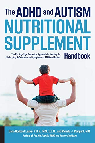 The ADHD and Autism Nutritional Supplement Handbook: The Cutting-Edge Biomedical Approach to Treating the Underlying Deficiencies and Symptoms of ADHD and Autism Paperback – March 1, 2016