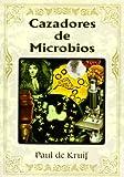 Cazadores de Microbios, Paul De Kruif, 9707750936