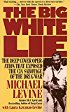 The Big White Lie: The Deep Cover Operation That Exposed the CIA Sabotage of the Drug War