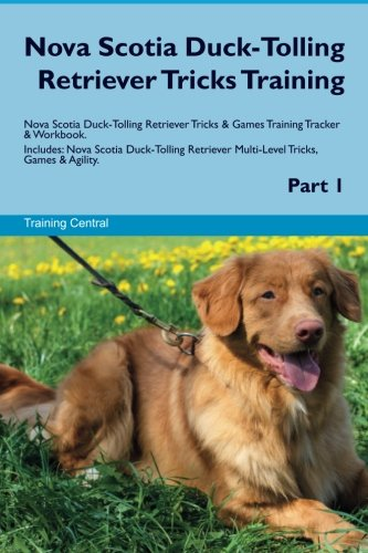 Nova Scotia Duck-Tolling Retriever Tricks Training Nova Scotia Duck-Tolling Retriever Tricks & Games Training Tracker & Workbook. Includes: Nova ... Multi-Level Tricks, Games & Agility. Part 1