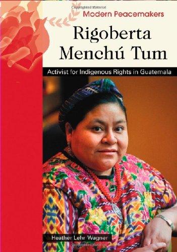 Rigoberta Menchu Tum: Activist for Indigenous Rights in Guatemala (Modern Peacemakers) pdf