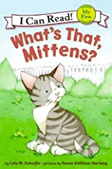What's That, Mittens? (My First I Can Read) Paperback