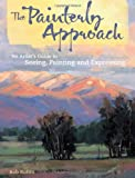 The Painterly Approach, Bob Rohm and North Light Books Staff, 1581809980