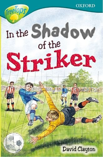 Oxford Reading Tree: Level 16: Treetops Stories: in the Shadow of the Striker