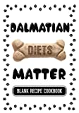 Dalmatian Diets Matter: Healthy Dog Food Recipe Books, Blank Recipe Cookbook, 7 x 10, 100 Blank Recipe Pages