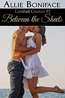 Between the Sheets (Cocktail Cruises Book 3) by [Boniface, Allie]
