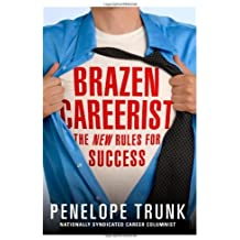 Brazen Careerist: The New Rules for Success by Penelope Trunk (2007-05-25)