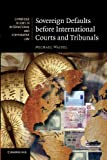 Sovereign Defaults before International Courts and Tribunals (Cambridge Studies in International and Comparative Law), Michael Waibel, 1107684293