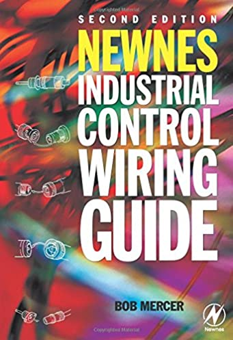newnes industrial control wiring guide second edition newnes rh amazon com Control Panel Wiring Diagram Control Panel Electrical Wiring Basics