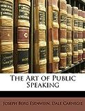 The Art of Public Speaking, Joseph Berg Esenwein and Dale Carnegie, 1146690304
