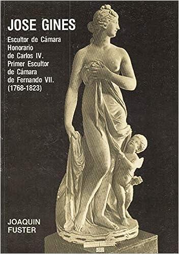 José Ginés: Escultor de cámara honorario de Carlos IV, primer escultor de cámara de Fernando VII (1768-1823) (Publicaciones de la Caja de Ahorros ...