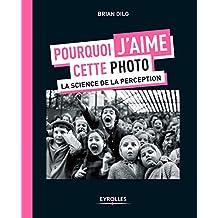 POURQUOI J'AIME CETTE PHOTO - LA SCIENCE DE LA PERCEPTION