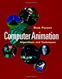 Computer Animation: Algorithms and Techniques (The Morgan Kaufmann Series in Computer Graphics) by Rick Parent (2001-08-22)