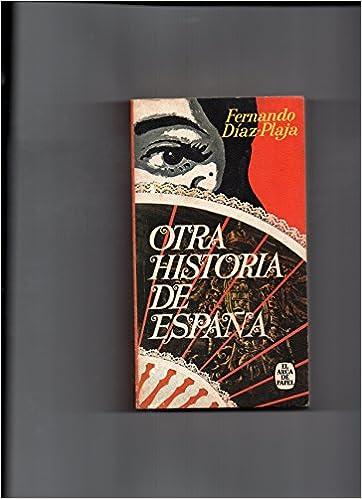 Otra historia de España.: Amazon.es: Fernando Diaz-Plaja: Libros