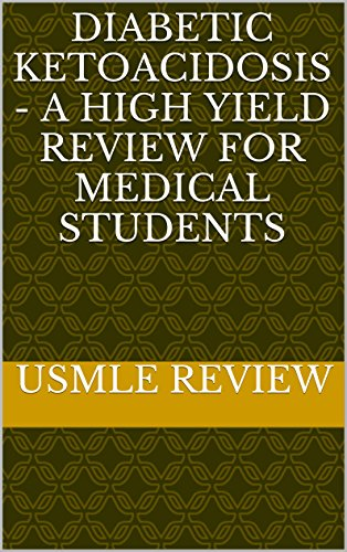 Diabetic Ketoacidosis - A High Yield Review for Medical Students