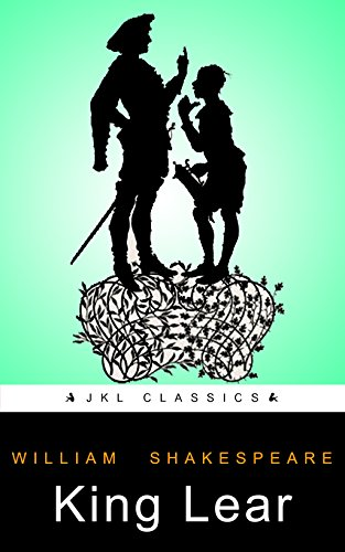 King Lear : FREE Romeo And Juliet By William Shakespeare (JKL Classics - Active TOC, Active Footnotes ,Illustrated)
