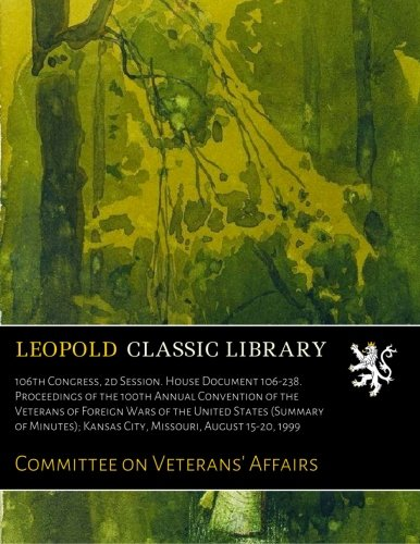 Download 106th Congress, 2d Session. House Document 106-238. Proceedings of the 100th Annual Convention of the Veterans of Foreign Wars of the United States ... Kansas City, Missouri, August 15-20, 1999 ebook