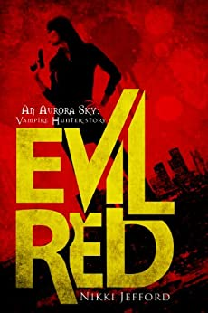 Evil Red (Aurora Sky: Vampire Hunter, Vol. 2.6) by [Jefford, Nikki]