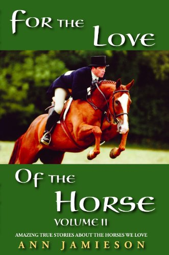 For the Love of the Horse, Volume II: Amazing True Stories About the Horses We Love