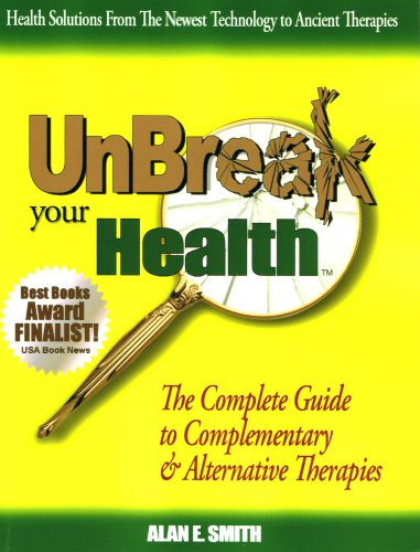 UnBreak Your Health - The Complete Guide to Complementary & Alternative Therapies