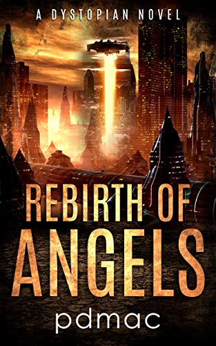 A global rebellion to overthrow the corporation before it unleashes a biological holocaust…  Rebirth of Angels: A Dystopian Novel by pdmac