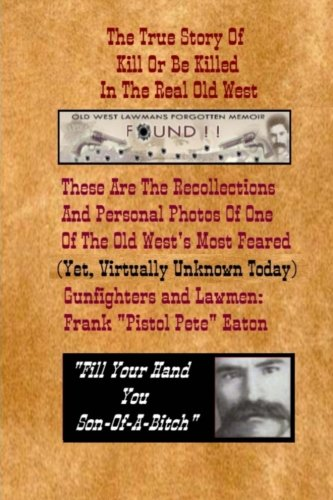 The True Story Of Kill Or Be Killed In The Real Old West: The Recollections And Personal Photos Of Gunfighter And Lawman Frank