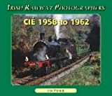 CIE, 1958 to 1962 (Irish Railway Photographers)