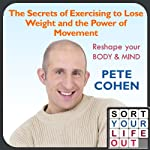 The Secrets of Exercising to Lose Weight and the Power of Movement | Pete Cohen