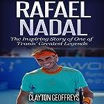 Rafael Nadal: The Inspiring Story of One of Tennis' Greatest Legends | Clayton Geoffreys