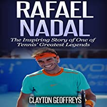 Rafael Nadal: The Inspiring Story of One of Tennis' Greatest Legends Audiobook by Clayton Geoffreys Narrated by Bryan Ken