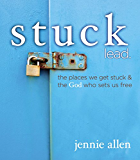 Stuck Lead. The Places We Get Stuck & the God Who Sets Us Free