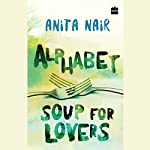 Alphabet Soup for Lovers   Anita Nair