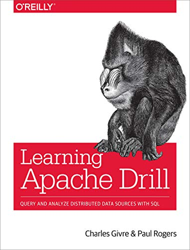 Learning Apache Drill: Query and Analyze Distributed Data Sources with SQL (Sql Server Data Modeling Tools Open Source)