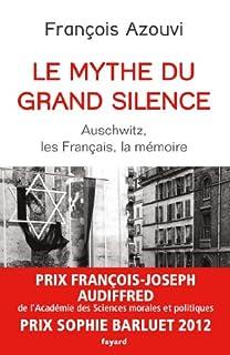 Le mythe du grand silence : Auschwitz, les Français, la mémoire, Azouvi, François
