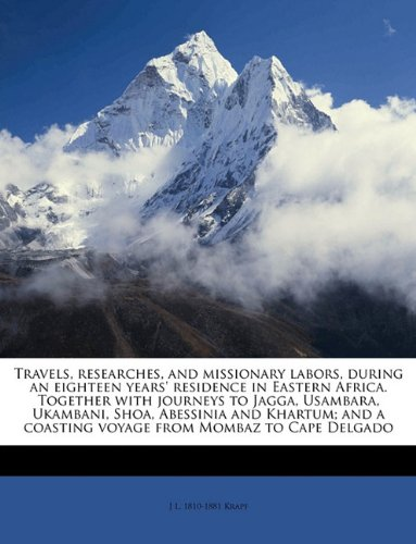 Download Travels, researches, and missionary labors, during an eighteen years' residence in Eastern Africa. Together with journeys to Jagga, Usambara, ... a coasting voyage from Mombaz to Cape Delgado pdf