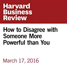 How to Disagree with Someone More Powerful than You Other by Amy Gallo Narrated by Fleet Cooper