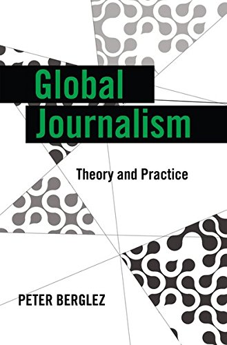Global Journalism: Theory and Practice (Global Crises and the Media)