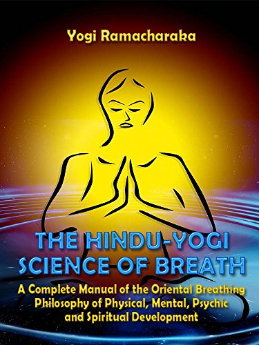 The Hindu-Yogi Science of Breath : A Complete Manual of the Oriental Breathing Philosophy of Physical, Mental, Psychic and Spiritual Development (Illustrated)