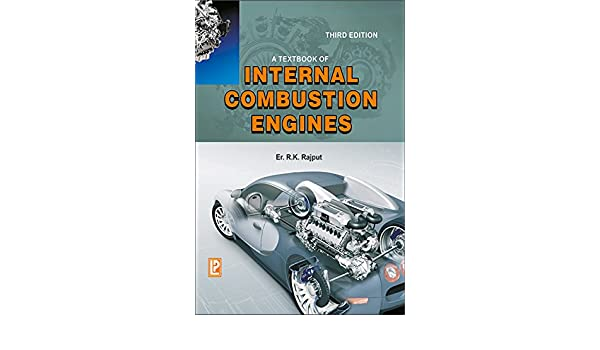 A textbook of internal combustion engines: r. K. Rajput.
