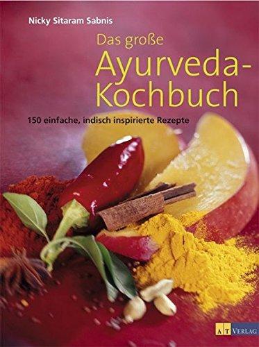Das große Ayurveda-Kochbuch: 150 einfache, indisch inspirierte Rezepte