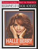 Halle Berry: Academy Award-Winning Actress (Transcending Race in America: Biographies of Biracial Achievers)