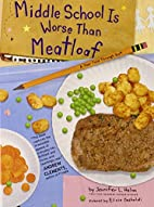 MIDDLE SCHOOL IS WORSE THAN MEATLOAF: A YEAR…