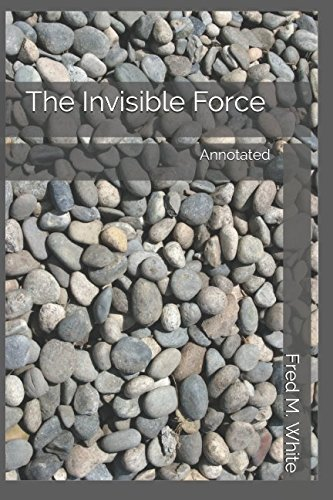 The Invisible Force: Annotated